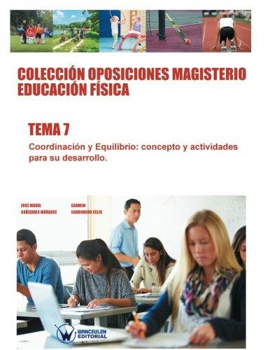 9788499934785: Colección Oposiciones Magisterio Educación Física. Tema 7: Coordinación y equilibrio. Concepto y actividades para su desarrollo (Spanish Edition)