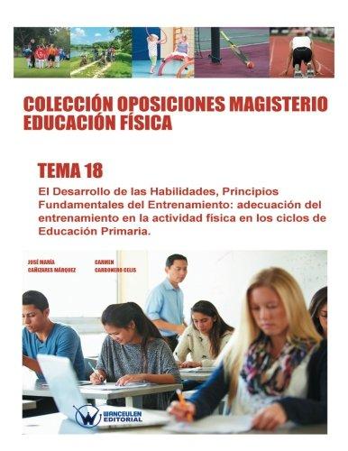 9788499934891: Colección Oposiciones Magisterio Educación Física. Tema 18: El desarrollo de las habilidades. Principios fundamentales del entrenamiento. Adecuación ... de educación primaria. (Spanish Edition)