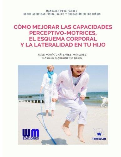 Cómo mejorar las capacidades perceptivo-motrices, la lateralidad.: Carbonero Celis, Carmen