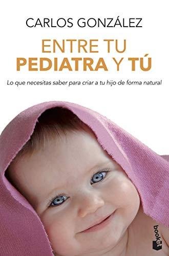 9788499980157: Entre tu pediatra y tú: Lo que necesitas saber para criar a tu hijo de forma natural (Prácticos)
