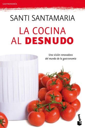 9788499980195: La cocina al desnudo: Una visión renovadora del mundo de la gastronomía