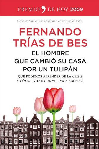 9788499982670: El hombre que cambió su casa por un tulipán: Qué podemos aprender de la crisis y cómo evitar que vuelva a suceder