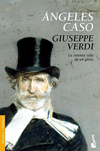 Giuseppe Verdi. La intensa vida de un: Ángeles Caso