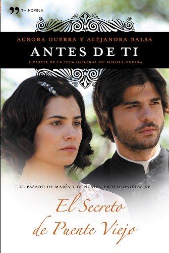 9788499983486: Antes de ti: El pasado de María y Gonzalo, protagonistas de El secreto de Puente Viejo (Novela (temas Hoy))