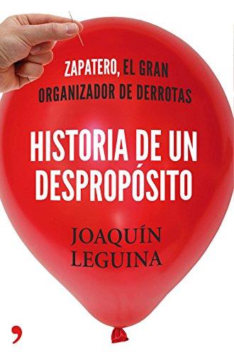 9788499983714: Historia de un despropósito: Zapatero, el gran organizador de derrotas (Fuera de Colección)