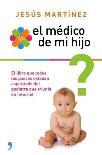 9788499983851: El médico de mi hijo : resuelve por ti mismo los pequeños problemas en la crianza de tu bebé