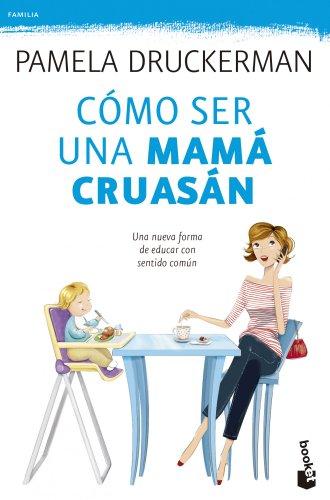 9788499983936: Cómo ser una mamá cruasán (Familia)