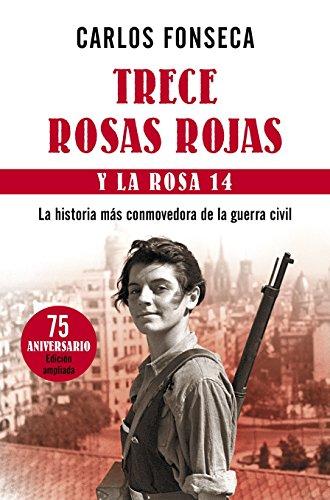 9788499984063: Trece Rosas Rojas y la Rosa catorce: La historia más conmovedora de la guerra civil