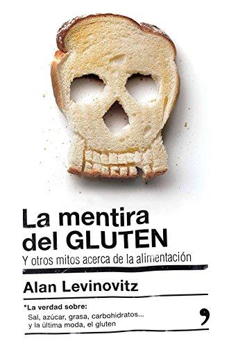 9788499985442: La mentira del GLUTEN: y otros mitos acerca de la alimentación