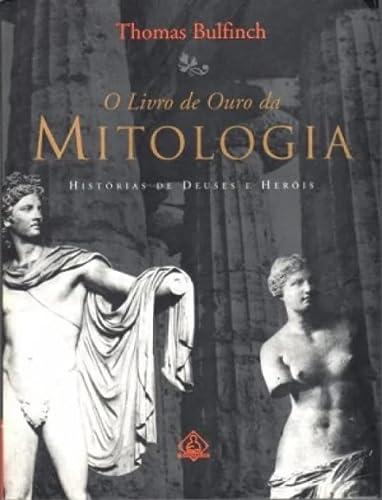 O Livro De Ouro Da Mitologia: Hist?rias: Thomas Bulfinch