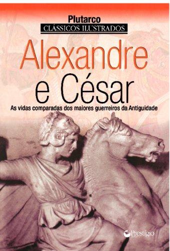 9788500009730: Alexandre e César: As Vidas Comparadas Dos Maiores Guerreiros da Antiguidade (Portuguese Edition)