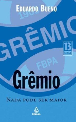 Gremio: NADA Pode Ser Maior (Portuguese Edition): Cassio Scarpinella Bueno