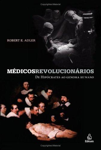 9788500016639: Médicos Revolucionários: De Hipocrates ao Genoma Humano (Portuguese Edition)