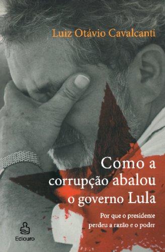 9788500018466: Como a Corrupção Abalou o Governo Lula: Por Que o Presidente Perdeu a Razão e o Poder (Portuguese Edition)