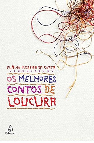 Os melhores contos de loucura.: Costa, Flávio Moreira