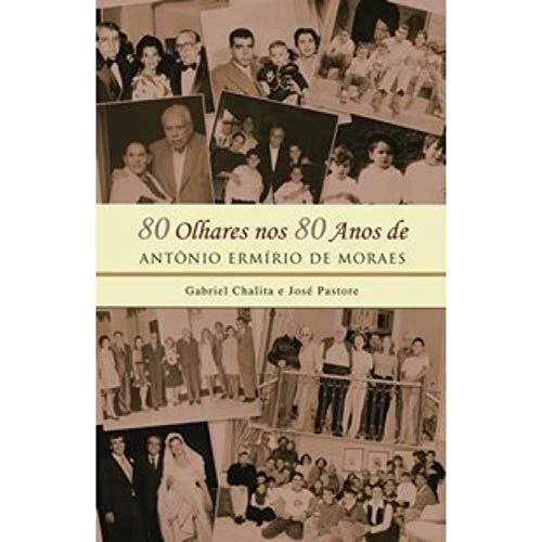 80 olhares nos 80 anos de Antônio Ermírio de Moraes.: Chalita, Gabriel
