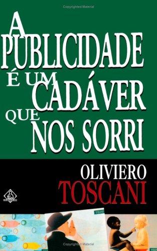A Publicidade é um Cadáver que Nos Sorri (Portuguese Edition) - Toscani, Oliviero