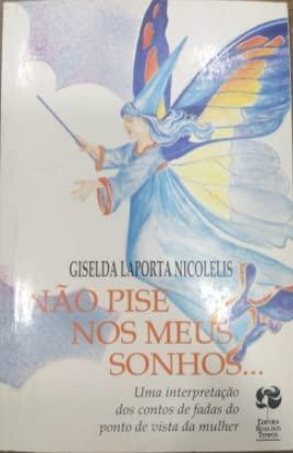 Nao Pise Nos Meus Sonhos (Em Portuguese: Giselda Laporta Nicolelis
