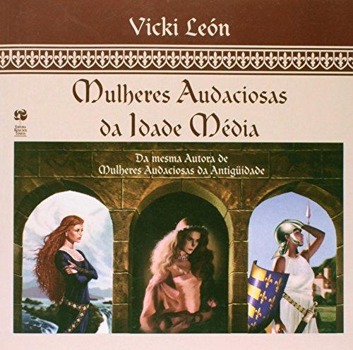 Mulheres Audaciosas da Idade Média: Vicki Leon