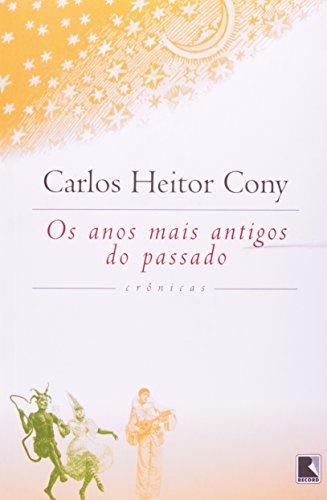 Os anos mais antigos do passado: Cronicas (Portuguese Edition): Cony, Carlos Heitor