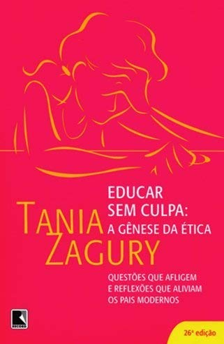 Educar Sem Culpa: A Genese da Etica - Tania Zagury