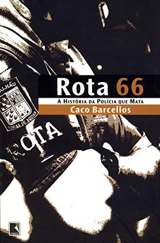 9788501065261: Rota 66: a História da Polícia que Mata