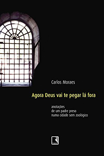 Agora Deus Vai Te Pegar L? Fora: Carlos Moraes
