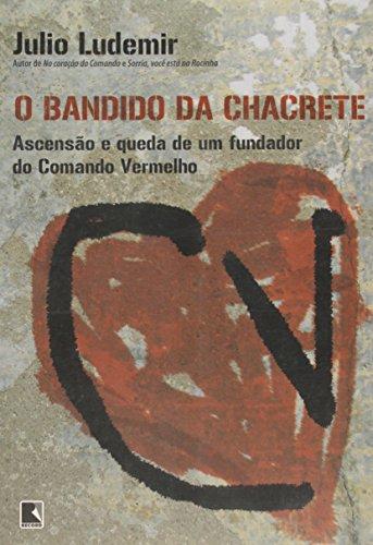 9788501078858: Bandido da Chacrete: Ascensao e Queda de Um Fundad (Em Portugues do Brasil)