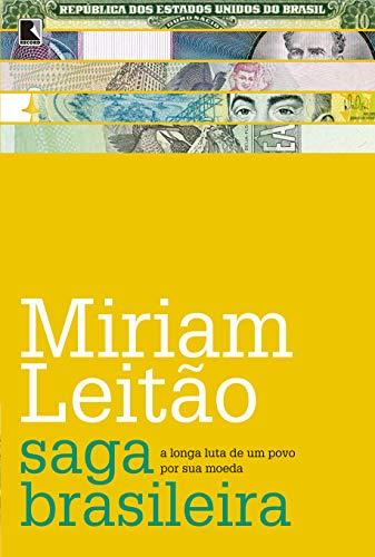 A Saga Brasileira: A Longa Luta De: Miriam Leitao
