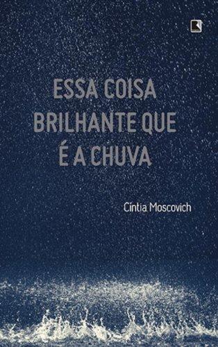 9788501401274: Essa Coisa Brilhante Que e A Chuva (Em Portugues do Brasil)