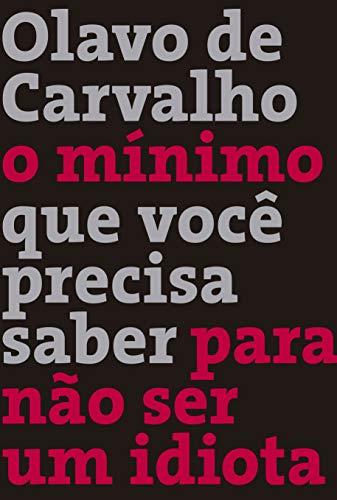 O Minimo Que Voce Precisa Saber Para: Olavo de Carvalho