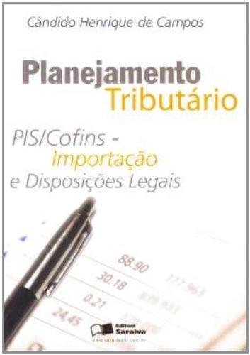 9788502052024: Planejamento Tributario: Pis Cofins - Importacao e Disposicoes Legais