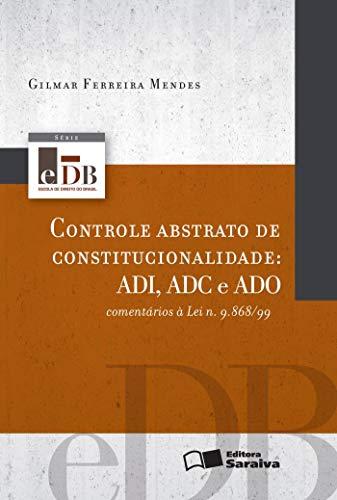 9788502134171: Controle Abstrato de Constitucionalidade: Adi, Adc E ADO: Comentarios a Lei N. 9,868/99