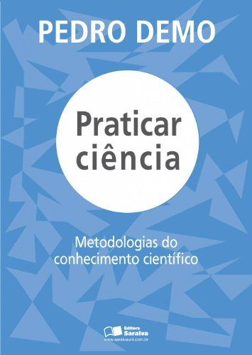 9788502148055: Praticar Ciencia: Metodologias do Conhecimento Cientifico