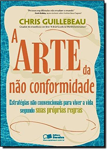 9788502175242: A Arte da não Conformidade. Estratégias não Convencionais Para Viver a Vida (Em Portuguese do Brasil)