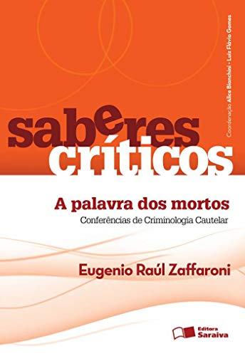 9788502179608: Saberes Criticos: A Palavra dos Mortos Conferencias de Criminologia Cautelar - Vol.1