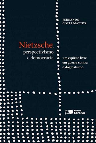 9788502202672: Nietzsche, Perspectivismo e Democracia: Um Espirito Livre em Guerra Contra o Dogmatismo