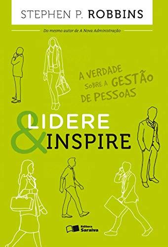 9788502638105: Lidere e Inspire: A Verdade Sobre a Gestao de Pessoas