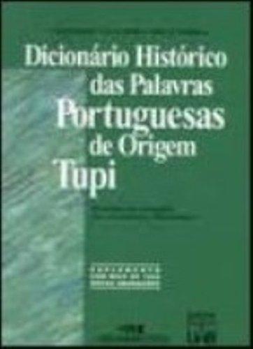 9788506030837: Dicionário Histórico das Palavras Portuguesas de Origem Tupi