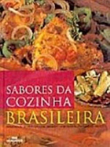 Sabores da Cozinha Brasileira: Amazonica, Baiana, Gaucha, Mineira, Nordestina, Pantaneira, Paulista...