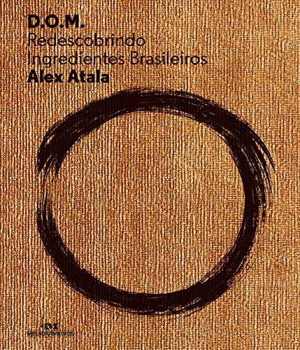 D. O. M. Redescobrindo Ingredientes Brasileiros (Em Portugues do Brasil): Alex Atala
