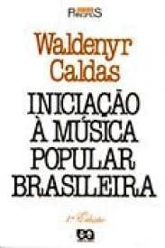 Iniciacao a musica popular brasileira (Serie Principios): Caldas, Waldenyr