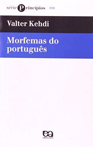 Morfemas do portugues (Serie Principios) (Portuguese Edition): Kehdi, Valter