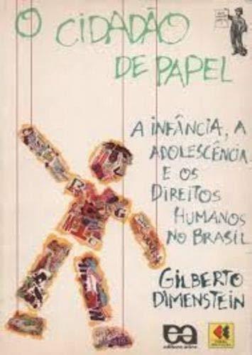 O CIDADAO DE PAPEL: A INFANCIA, A ADOLESCENCIA E OS DIREITO HUMANOS NO BRASIL - Dimenstein, Gilberto
