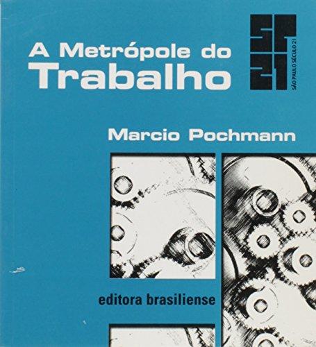 A metrópole do trabalho. -- ( SP 21 ) - Pochmann, Márcio