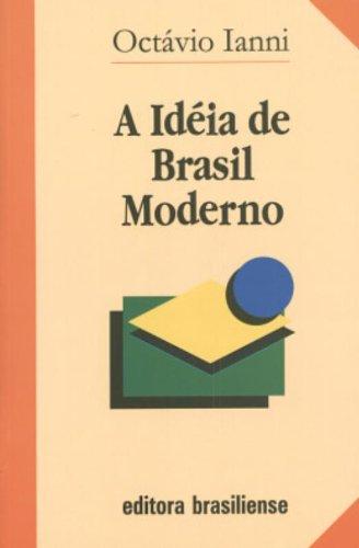 A Ideia de Brasil Moderno (Portuguese): Ianni, Octavio