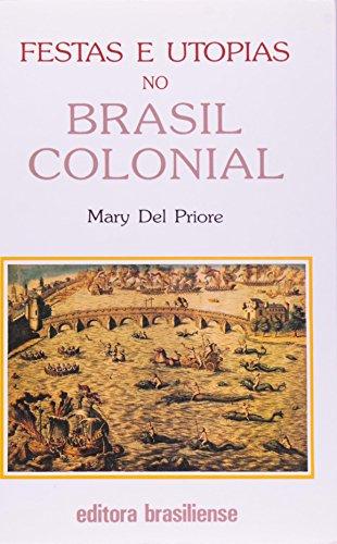 Festas e utopias no Brasil colonial (Colecao: Mary Del Priore