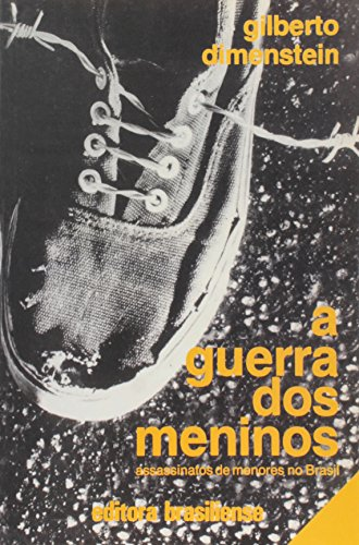 A Guerra dos Meninos: Assassinatos de Menores no Brasil (Portuguese Edition): Dimenstein, Gilberto