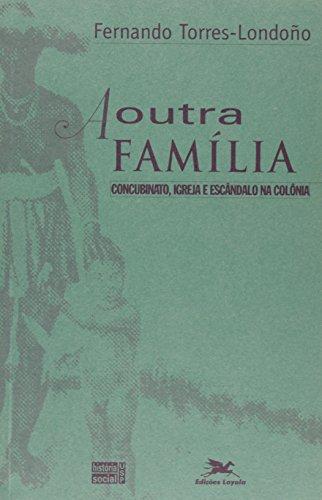 9788515020003: A outra família: Concubinato, igreja e escândalo na colônia (Série Teses) (Portuguese Edition)