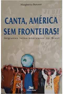 Canta, América sem fronteiras! : imigrantes latino-americanos: Bonassi, Margherita -